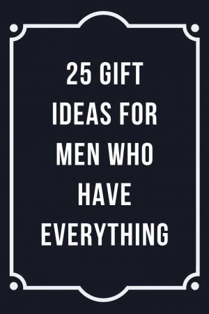 best gifts for men who have everything