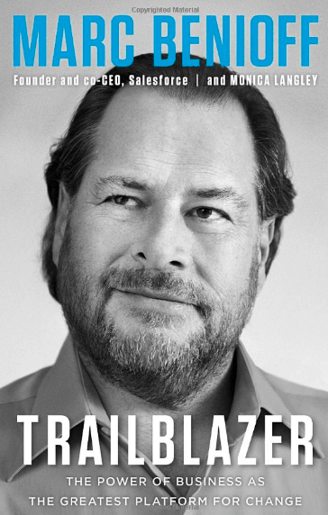 Trailblazer: The Power of Business as the Greatest Platform for Change by Marc Benioff CEO Salesforce.com